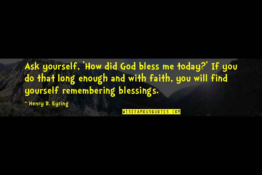 Happy Birthday Images And Quotes By Henry B. Eyring: Ask yourself, 'How did God bless me today?'