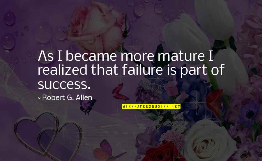 Happy Birthday Images And Quotes By Robert G. Allen: As I became more mature I realized that