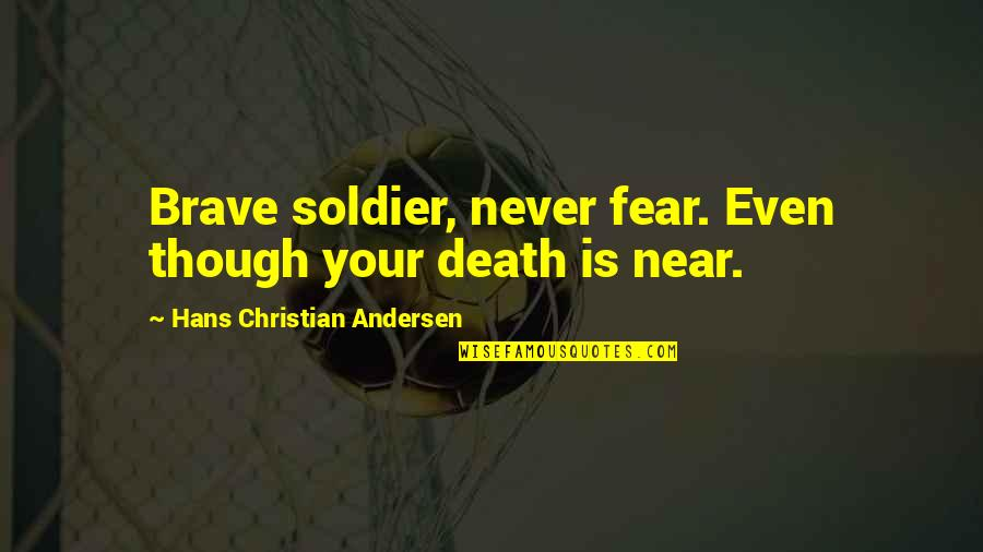 Happy Birthday Melissa Quotes By Hans Christian Andersen: Brave soldier, never fear. Even though your death