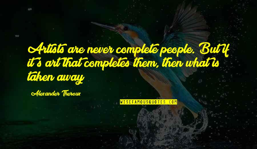 Happy Birthday Mom Quotes By Alexander Theroux: Artists are never complete people. But if it's