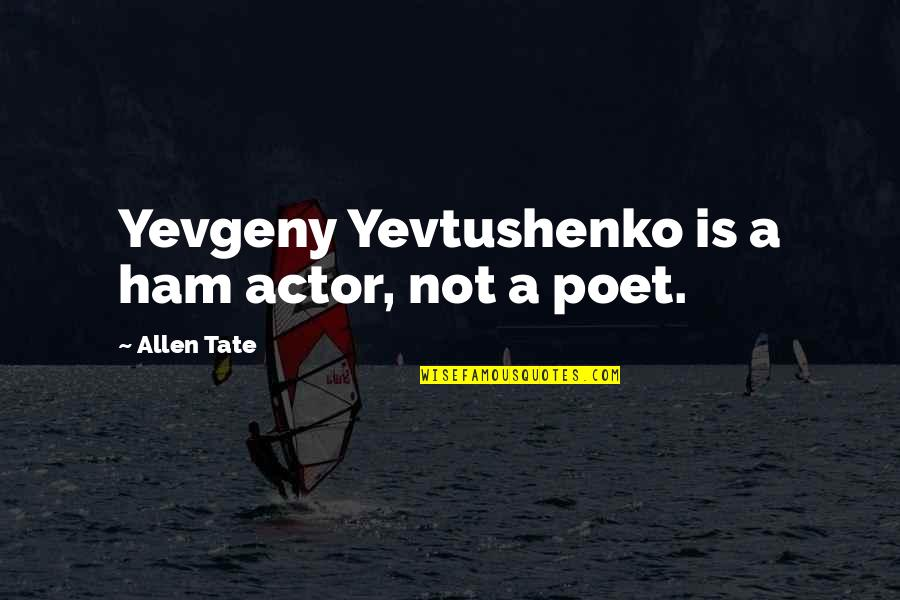 Happy Birthday Mom Quotes By Allen Tate: Yevgeny Yevtushenko is a ham actor, not a