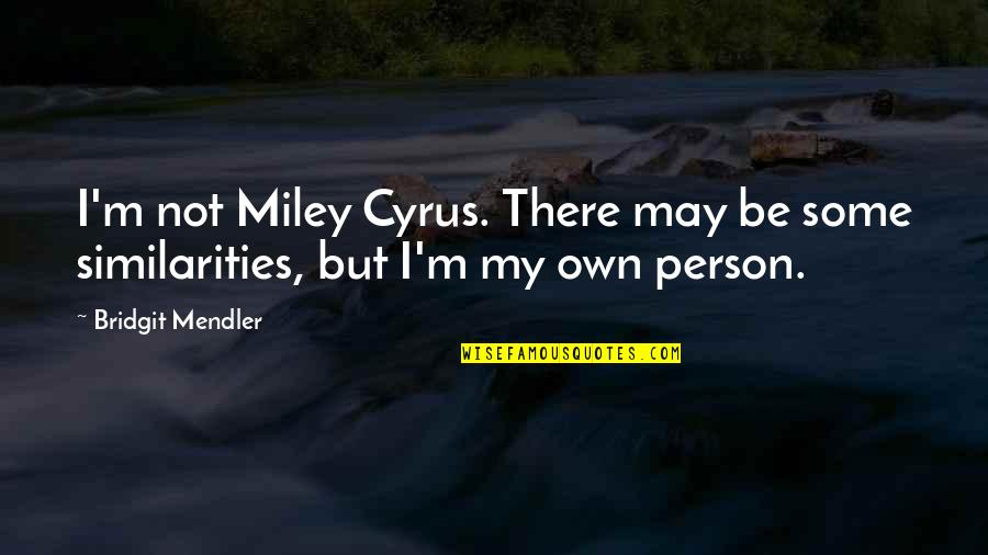 Happy Birthday Mom Quotes By Bridgit Mendler: I'm not Miley Cyrus. There may be some