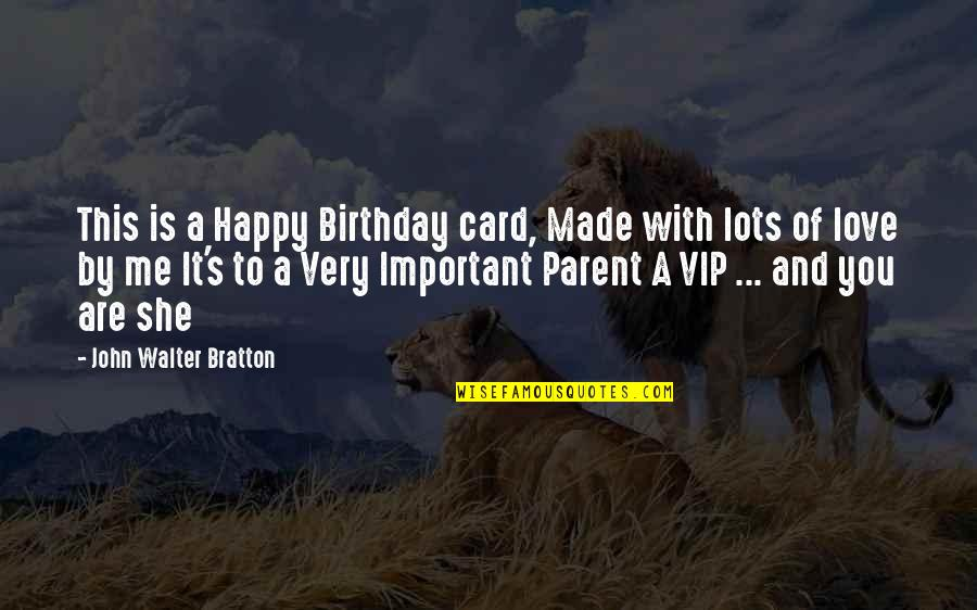 Happy Birthday Mom Quotes By John Walter Bratton: This is a Happy Birthday card, Made with