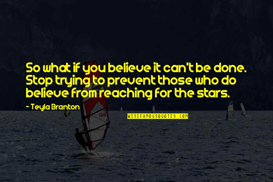 Happy Birthday Mom Quotes By Teyla Branton: So what if you believe it can't be