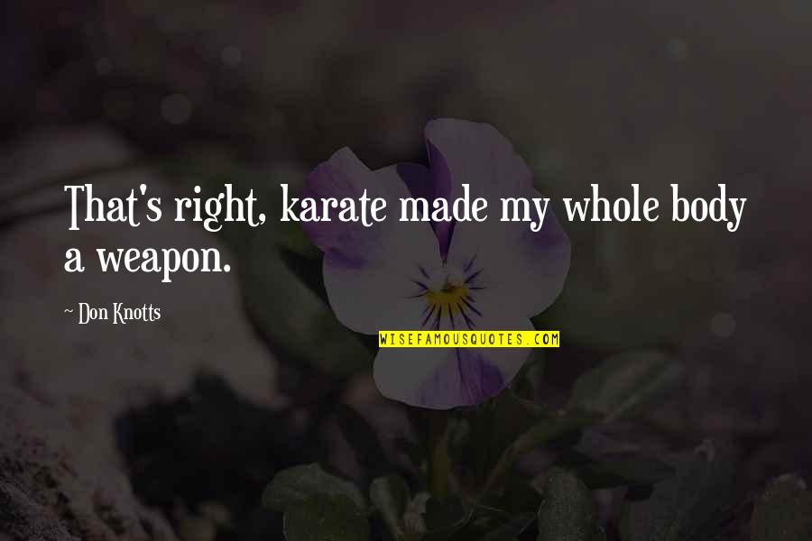 Happy Clappy Quotes By Don Knotts: That's right, karate made my whole body a