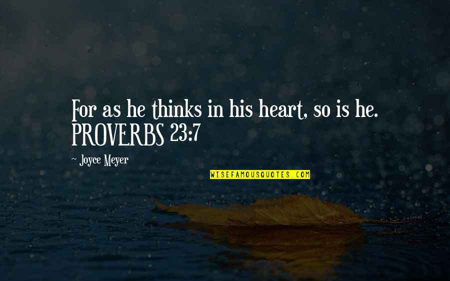 Happy Clappy Quotes By Joyce Meyer: For as he thinks in his heart, so