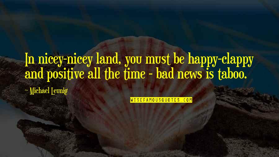 Happy Clappy Quotes By Michael Leunig: In nicey-nicey land, you must be happy-clappy and