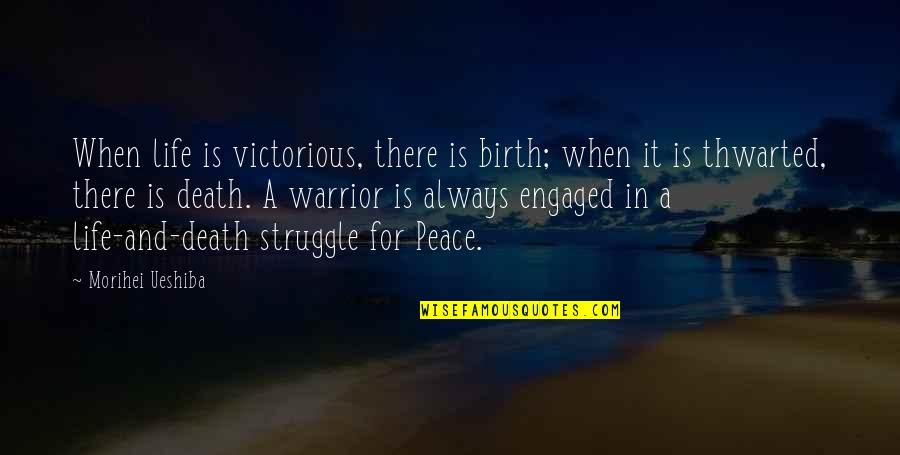 Happy Client Quotes By Morihei Ueshiba: When life is victorious, there is birth; when