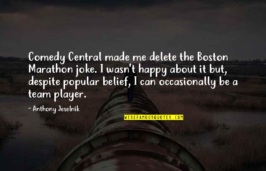 Happy Despite Quotes By Anthony Jeselnik: Comedy Central made me delete the Boston Marathon