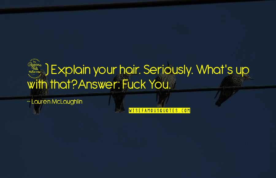 Happy Despite Quotes By Lauren McLaughlin: 4) Explain your hair. Seriously. What's up with