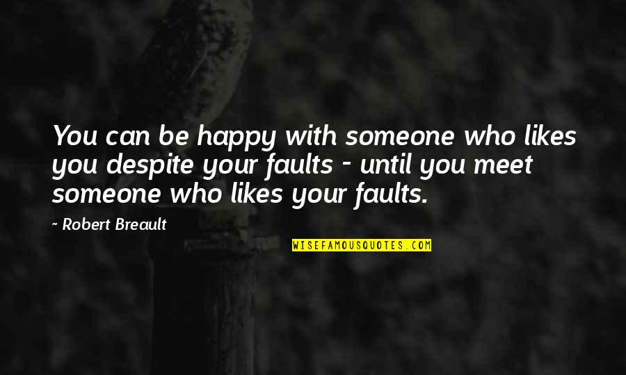 Happy Despite Quotes By Robert Breault: You can be happy with someone who likes