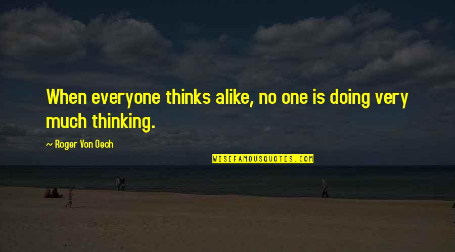 Happy Despite Quotes By Roger Von Oech: When everyone thinks alike, no one is doing