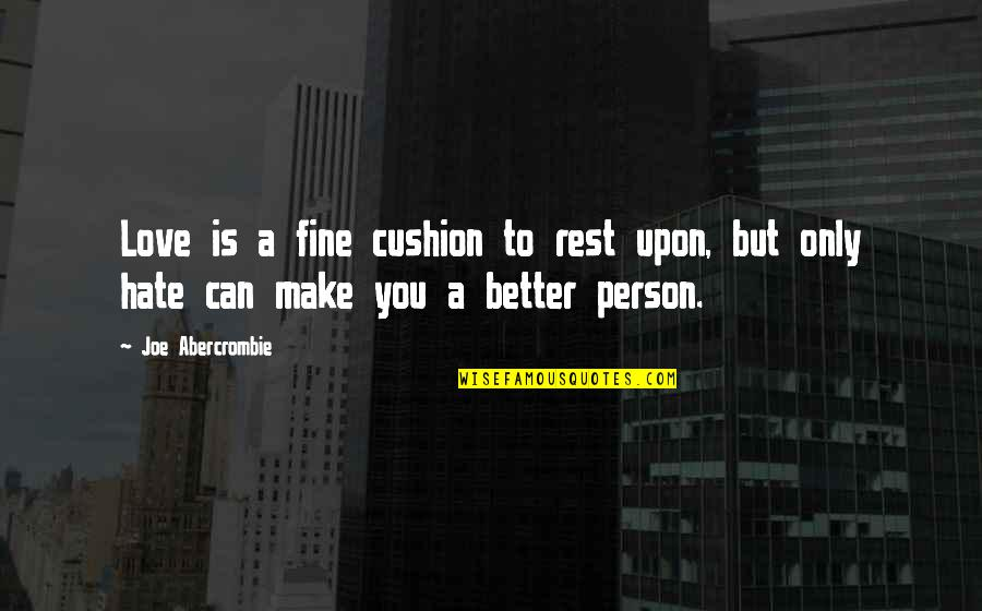 Happy Eid Quotes By Joe Abercrombie: Love is a fine cushion to rest upon,