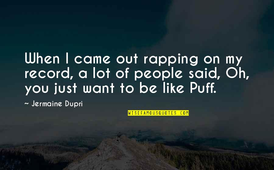 Happy Ems Week Quotes By Jermaine Dupri: When I came out rapping on my record,