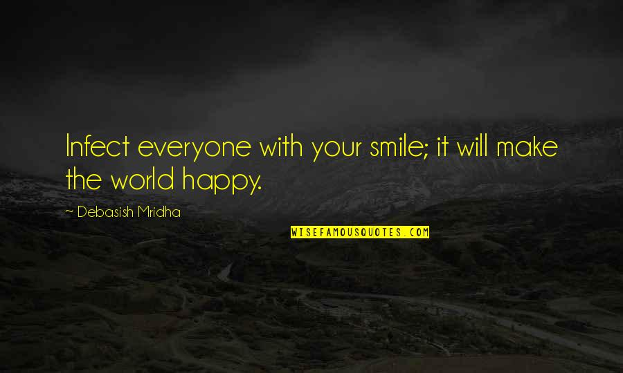 Happy For Your Ex Quotes By Debasish Mridha: Infect everyone with your smile; it will make