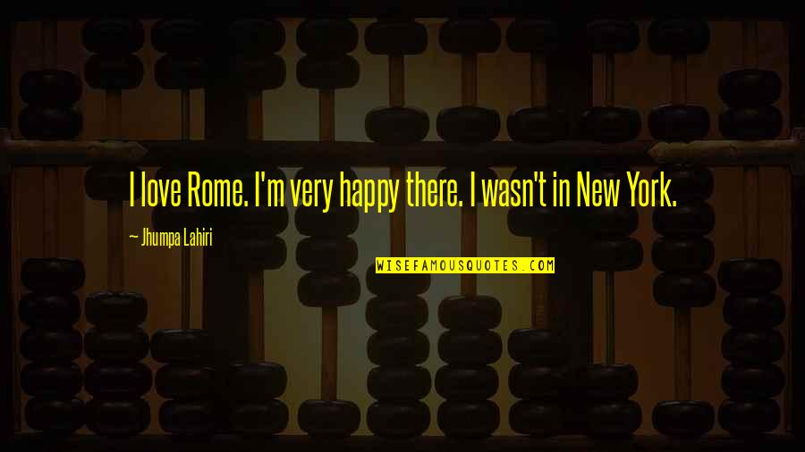 Happy For Your Ex Quotes By Jhumpa Lahiri: I love Rome. I'm very happy there. I