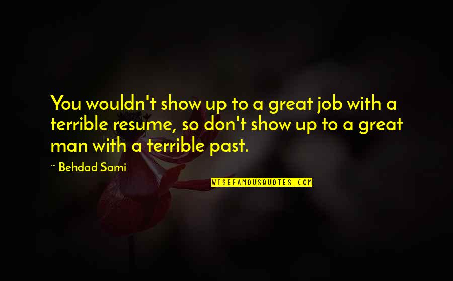 Happy Good Luck Quotes By Behdad Sami: You wouldn't show up to a great job