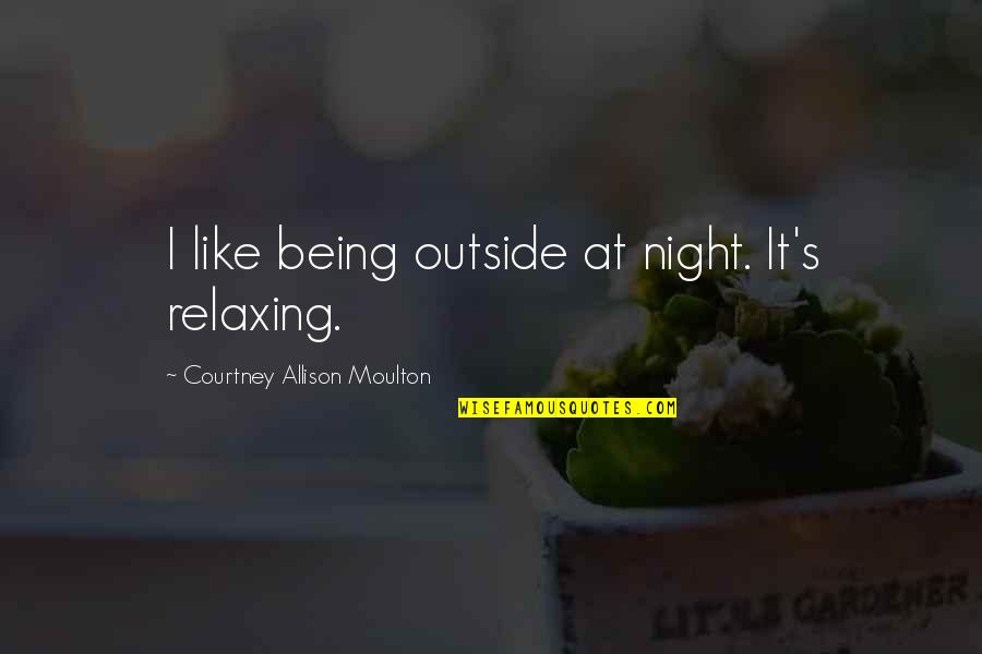 Happy Good Luck Quotes By Courtney Allison Moulton: I like being outside at night. It's relaxing.
