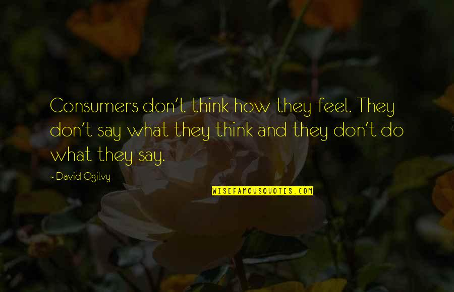 Happy Good Luck Quotes By David Ogilvy: Consumers don't think how they feel. They don't