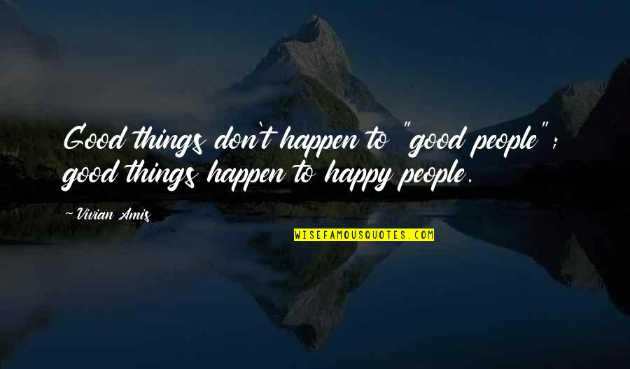 "Happy Good Luck Quotes By Vivian Amis: Good things don't happen to ""good people""; good"