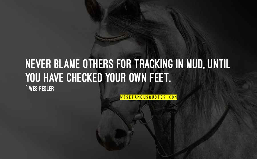 Happy Good Luck Quotes By Wes Fesler: Never blame others for tracking in mud, until