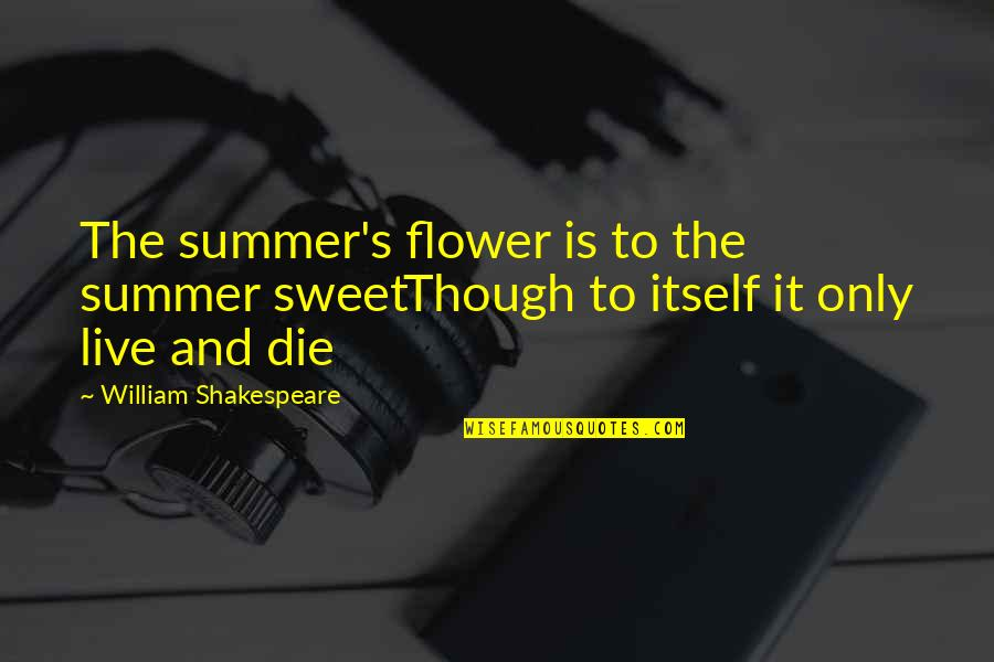 Happy Good Luck Quotes By William Shakespeare: The summer's flower is to the summer sweetThough