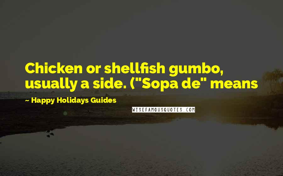 "Happy Holidays Guides quotes: Chicken or shellfish gumbo, usually a side. (""Sopa de"" means"
