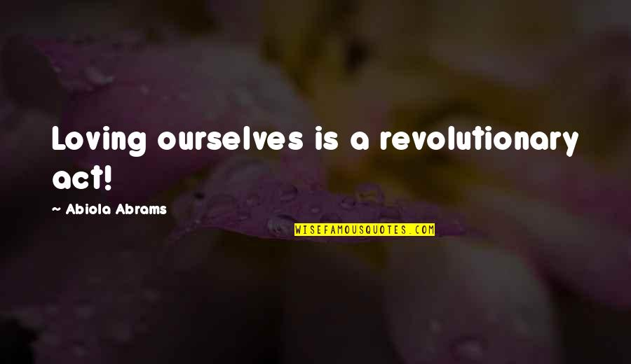 Happy Hump Day Funny Quotes By Abiola Abrams: Loving ourselves is a revolutionary act!