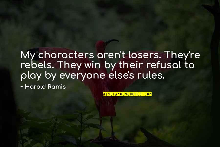 Happy Hump Day Funny Quotes By Harold Ramis: My characters aren't losers. They're rebels. They win