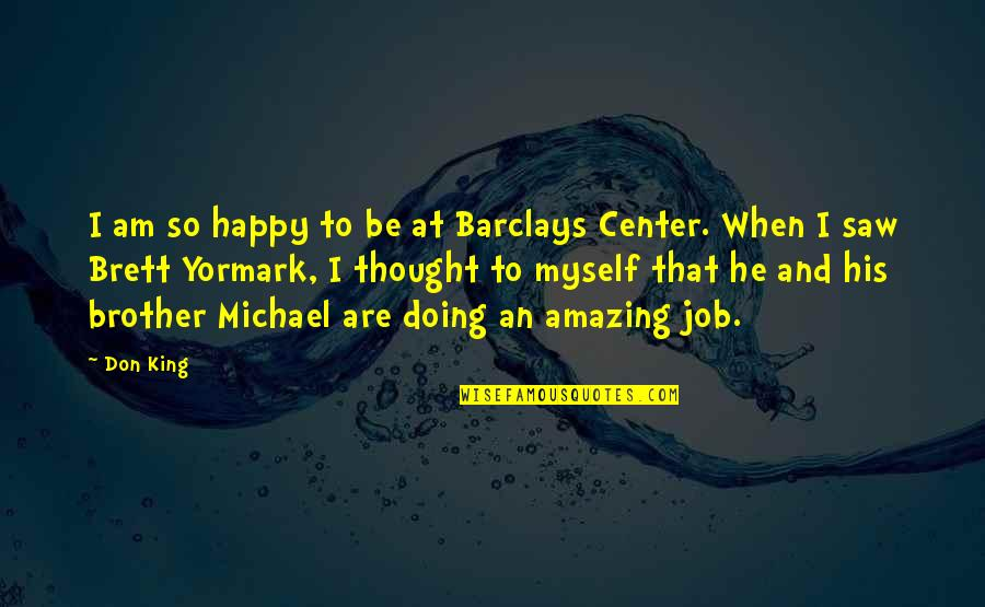 Happy I Saw You Quotes By Don King: I am so happy to be at Barclays