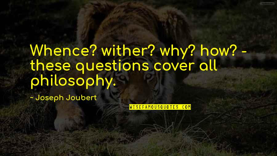Happy I Saw You Quotes By Joseph Joubert: Whence? wither? why? how? - these questions cover