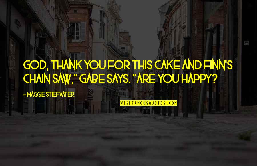 Happy I Saw You Quotes By Maggie Stiefvater: God, thank you for this cake and Finn's
