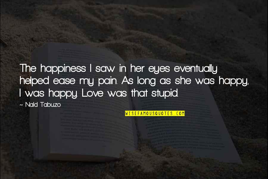 Happy I Saw You Quotes By Nald Tabuzo: The happiness I saw in her eyes eventually