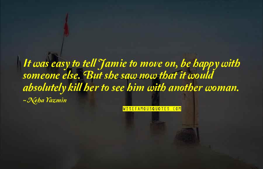 Happy I Saw You Quotes By Neha Yazmin: It was easy to tell Jamie to move