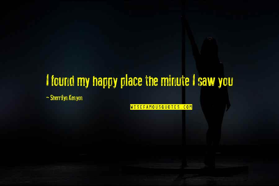 Happy I Saw You Quotes By Sherrilyn Kenyon: I found my happy place the minute I