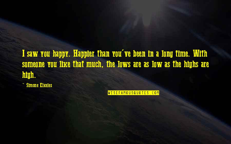 Happy I Saw You Quotes By Simone Elkeles: I saw you happy. Happier than you've been