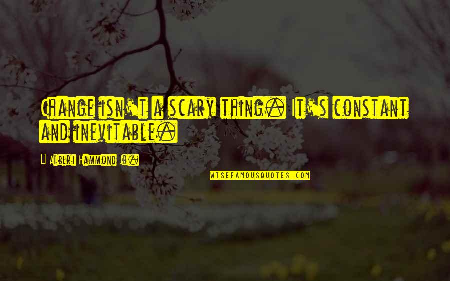 Happy Journey Bible Quotes By Albert Hammond Jr.: Change isn't a scary thing. It's constant and