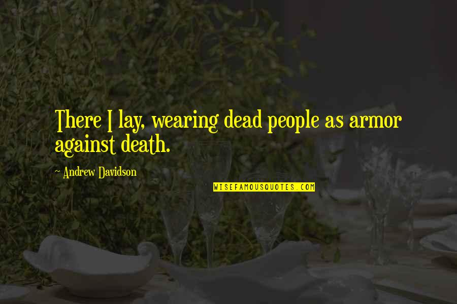 Happy Journey Bible Quotes By Andrew Davidson: There I lay, wearing dead people as armor
