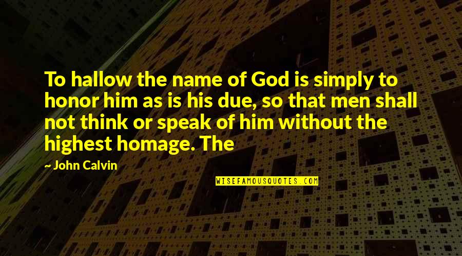 Happy Journey Bible Quotes By John Calvin: To hallow the name of God is simply