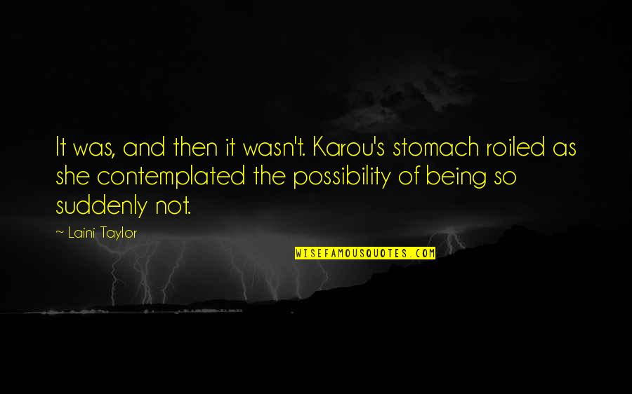 Happy Journey Bible Quotes By Laini Taylor: It was, and then it wasn't. Karou's stomach