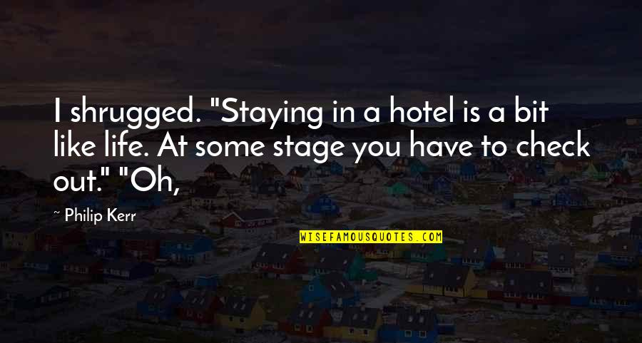 """Happy Journey Bible Quotes By Philip Kerr: I shrugged. """"Staying in a hotel is a"""