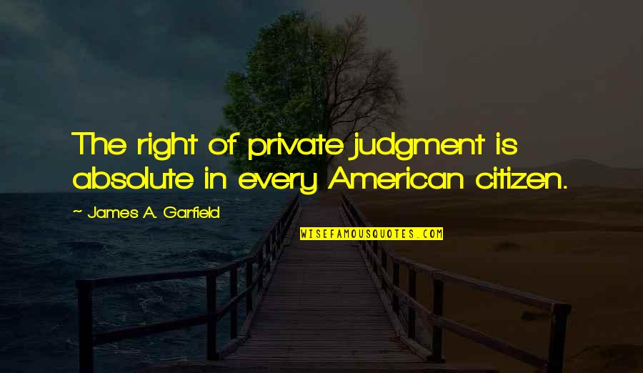 Happy Life Images And Quotes By James A. Garfield: The right of private judgment is absolute in