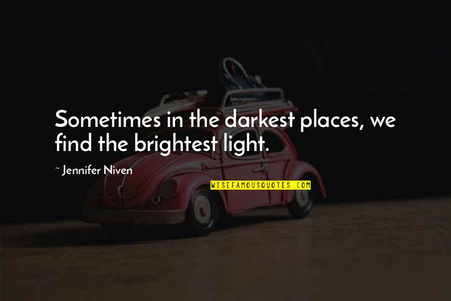 Happy Life Images And Quotes By Jennifer Niven: Sometimes in the darkest places, we find the