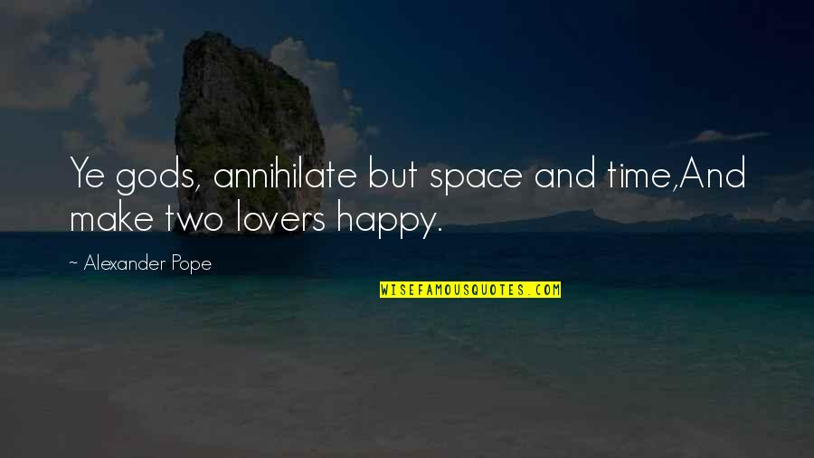 Happy Life Time Quotes By Alexander Pope: Ye gods, annihilate but space and time,And make