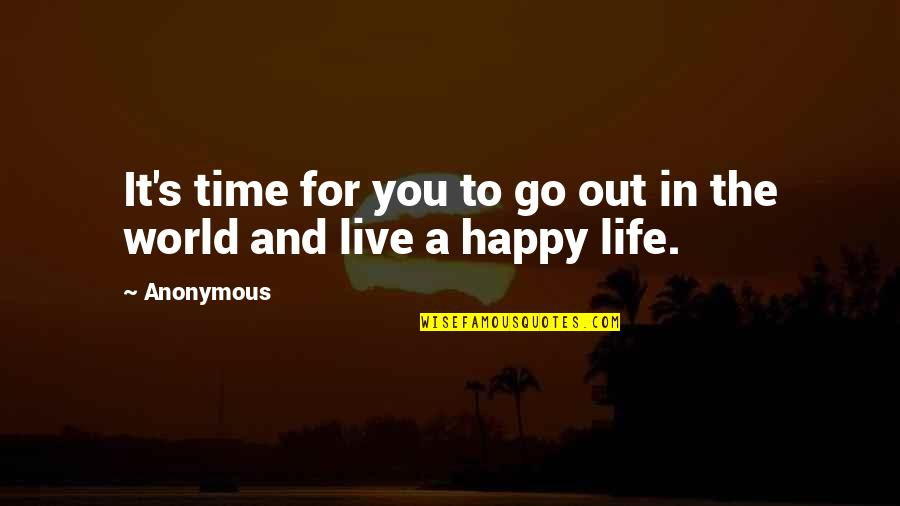 Happy Life Time Quotes By Anonymous: It's time for you to go out in