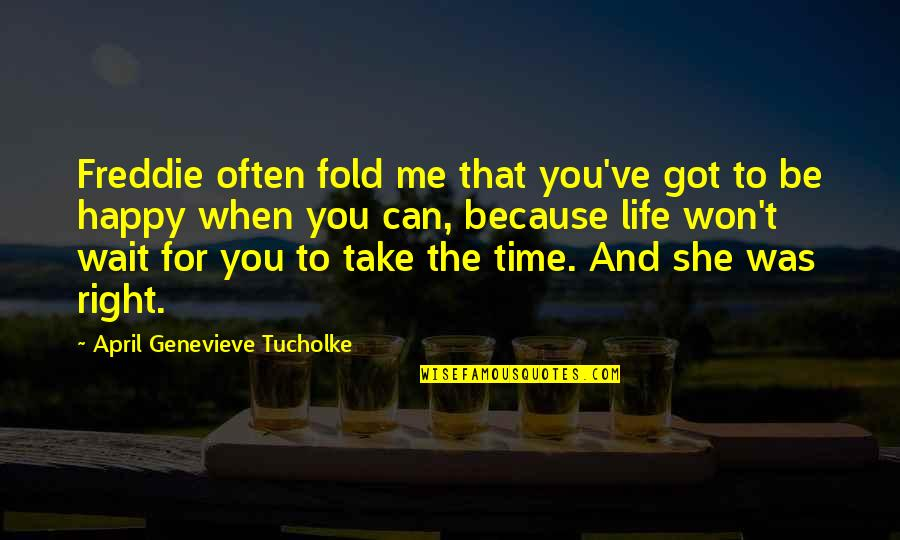 Happy Life Time Quotes By April Genevieve Tucholke: Freddie often fold me that you've got to