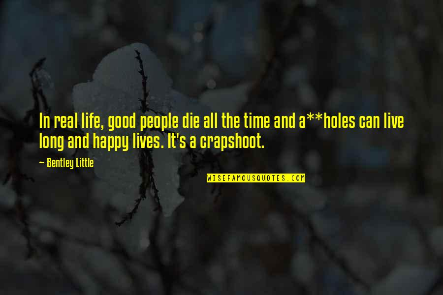 Happy Life Time Quotes By Bentley Little: In real life, good people die all the