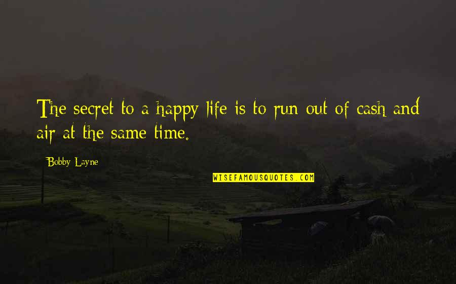 Happy Life Time Quotes By Bobby Layne: The secret to a happy life is to