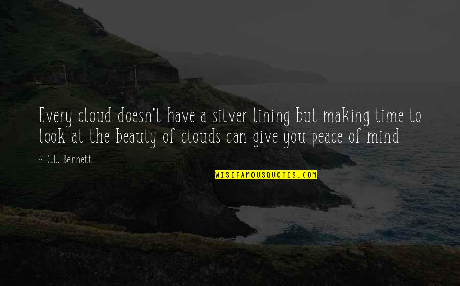 Happy Life Time Quotes By C.L. Bennett: Every cloud doesn't have a silver lining but