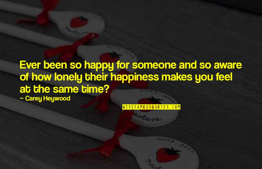 Happy Life Time Quotes By Carey Heywood: Ever been so happy for someone and so